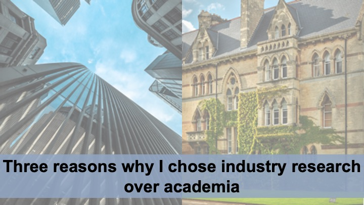 A picture of a set of tall office buildings viewed from the ground up next to a picture of a classic university building with ivy climbing the walls. The title of the blog post (Three reasons why I chose industry research over academia) is superimposed on both pictures.